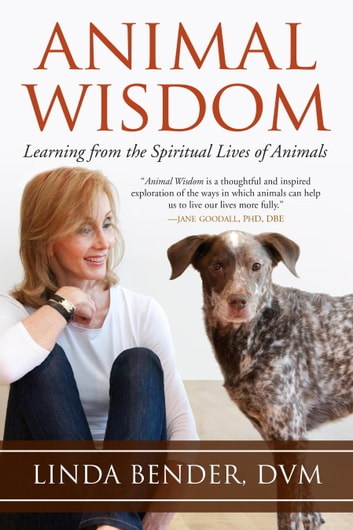 Animal Wisdom - Learning from the Spiritual Lives of Animals ebook by Andrew Harvey,Linda Bender