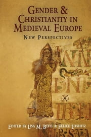 Gender and Christianity in Medieval Europe - New Perspectives ebook by Lisa M. Bitel,Felice Lifshitz