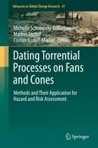 Dating Torrential Processes on Fans and Cones ebook by Michelle Schneuwly-Bollschweiler,Markus Stoffel,Florian Rudolf-Miklau