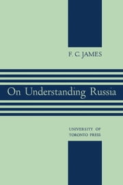 On Understanding Russia ebook by F. James