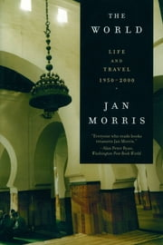The World: Life and Travel 1950-2000 ebook by Jan Morris