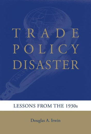 Trade Policy Disaster - Lessons from the 1930s ebook by Douglas A. Irwin
