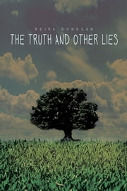The Truth and Other Lies ebook by Keira Donegan