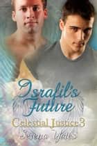 Israfil's Future (Celestial Justice 3) ebook by Serena Yates