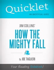Quicklet on Jim Collins' How the Mighty Fall (CliffsNotes-like Book Summary) ebook by Joseph  Taglieri