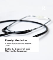 Family Medicine - A New Approach to Health Care ebook by Betty E Cogswell,Marvin B Sussman