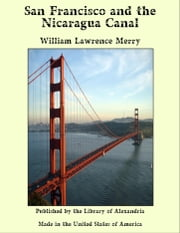 San Francisco and the Nicaragua Canal ebook by William Lawrence Merry