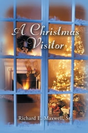 A Christmas Visitor ebook by Richard E. Maxwell, Sr.