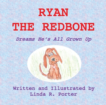 Ryan the Redbone - Dreams He's All Grown Up ebook by Linda R. Porter
