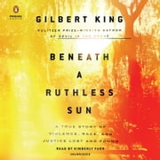 Beneath a Ruthless Sun - A True Story of Violence, Race, and Justice Lost and Found audiobook by Gilbert King