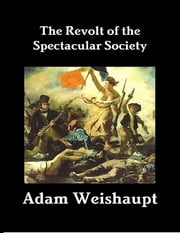 The Revolt of the Spectacular Society ebook by Adam Weishaupt