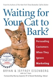 Waiting for Your Cat to Bark? - Persuading Customers When They Ignore Marketing ebook by Bryan Eisenberg,Jeffrey Eisenberg
