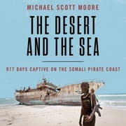 The Desert and the Sea - 977 Days Captive on the Somali Pirate Coast audiobook by Michael Scott Moore