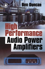 High Performance Audio Power Amplifiers ebook by Ben Duncan
