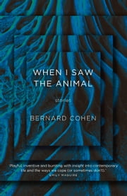 When I Saw the Animal ebook by Bernard Cohen