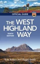 The West Highland Way - The Official Guide eBook by Roger Smith, Bob Aitken