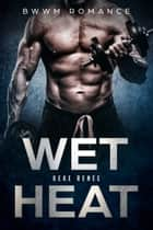 Wet Heat ebook by KeKe Renée