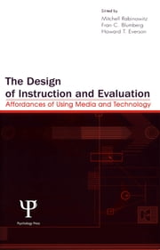 The Design of Instruction and Evaluation - Affordances of Using Media and Technology ebook by Mitchell Rabinowitz,Fran C. Blumberg,Howard T. Everson