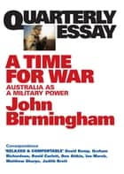Quarterly Essay 20 A Time for War - Australia as a Military Power ebook by John Birmingham