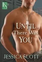 Until There Was You ebook by Jessica Scott