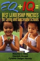 EQ + IQ = Best Leadership Practices for Caring and Successful Schools ebook by Dr. Maurice J. Elias,Harriett A. Arnold,Cynthia Steiger Hussey