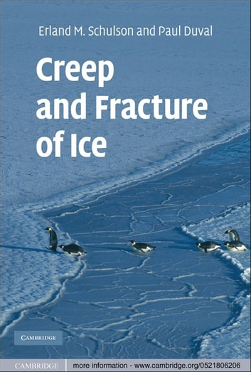 Creep and Fracture of Ice ebook by Erland M. Schulson,Paul Duval