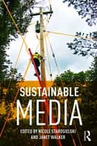 Sustainable Media - Critical Approaches to Media and Environment ebook by Nicole Starosielski, Janet Walker