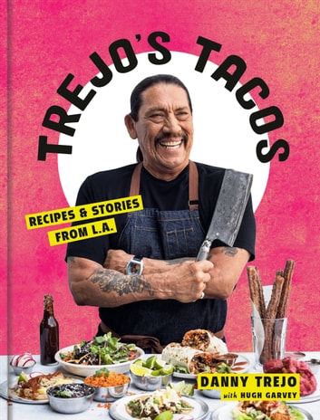 Trejo's Tacos - Recipes and Stories from L.A.: A Cookbook ebook by Danny Trejo