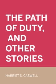 The Path of Duty, and Other Stories ebook by Harriet S. Caswell