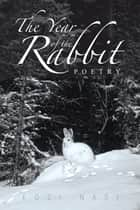 The Year of the Rabbit - Poetry ebook by Kozi Nasi