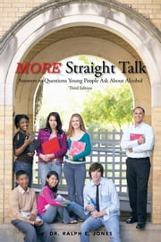 MORE Straight Talk - Answers to Questions Young People Ask About Alcohol ebook by Dr. Ralph E. Jones