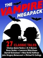 The Vampire Megapack - 27 Modern and Classic Vampire Stories ebook by