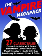 The Vampire Megapack - 27 Modern and Classic Vampire Stories ebook by Chelsea Quinn Yarbro,Nina Kiriki Hoffman