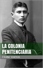 La colonia penitenciaria ebook by Franz Kafka