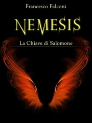 Nemesis - La Chiave di Salomone eBook by Francesco Falconi