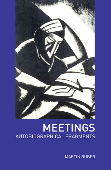 Meetings - Autobiographical Fragments ebook by Martin Buber