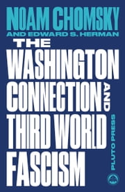 The Washington Connection and Third World Fascism - The Political Economy of Human Rights: Volume I ebook by Noam Chomsky