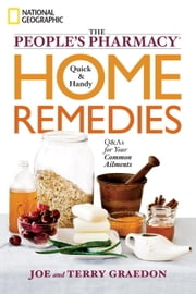 The People's Pharmacy Quick and Handy Home Remedies - Q&As for Your Common Ailments ebook by Joe Graedon,Terry Graedon