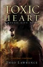 Mystic City 2: Toxic Heart eBook by Theo Lawrence