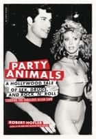 Party Animals - A Hollywood Tale of Sex, Drugs, and Rock 'n' Roll Starring the Fabulous Allan Carr ebook by Robert Hofler