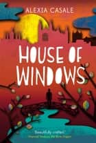 House of Windows ebook by Alexia Casale
