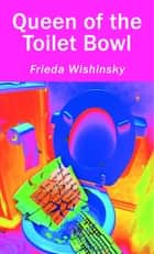Queen of the Toilet Bowl ebook by Frieda Wishinsky