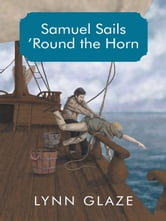 Samuel Sails 'Round the Horn ebook by Lynn Glaze