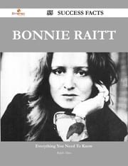 Bonnie Raitt 55 Success Facts - Everything you need to know about Bonnie Raitt ebook by Ralph Allen