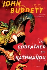 The Godfather of Kathmandu - A Royal Thai Detective Novel (4) ebook by John Burdett