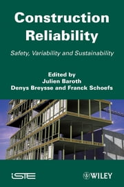 Construction Reliability - Safety, Variability and Sustainability ebook by Julien Baroth,Denys Breysse,Franck Schoefs