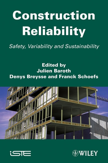 Construction Reliability - Safety, Variability and Sustainability ebook by