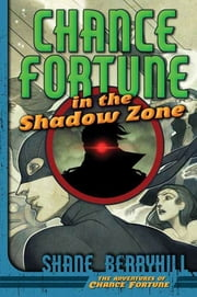 Chance Fortune in the Shadow Zone ebook by Shane Berryhill