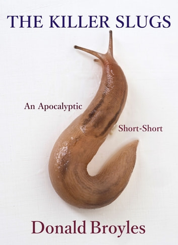 The Killer Slugs: An Apocalyptic Short-Short ebook by Donald Broyles