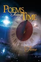 Poems Through Time eBook by Time